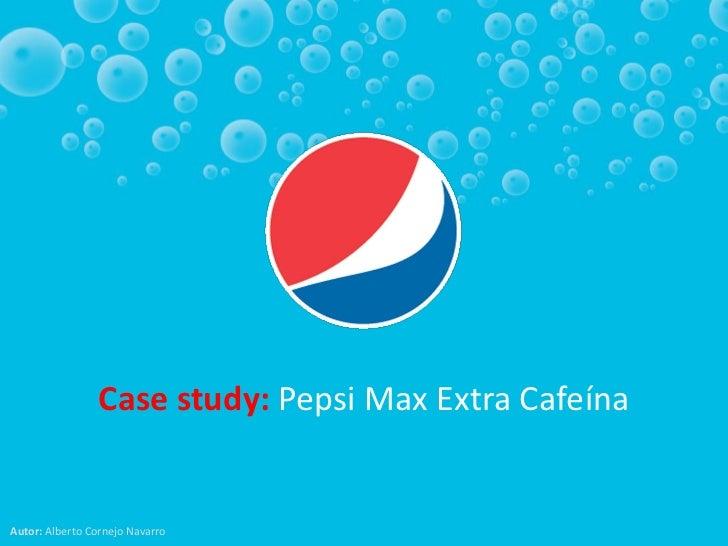 Case study: Pepsi Max Extra CafeínaAutor: Alberto Cornejo Navarro