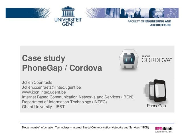 Case studyPhoneGap / CordovaJolien CoenraetsJolien.coenraets@intec.ugent.bewww.ibcn.intec.ugent.beInternet Based Communica...