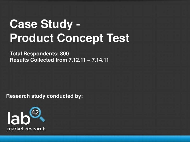 Case Study - <br />Product Concept Test<br />Total Respondents: 800<br />Results Collected from 7.12.11 – 7.14.11<br />Res...