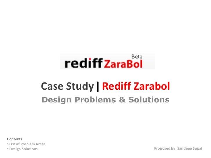 Case Study | Rediff Zarabol                    Design Problems & SolutionsContents:• List of Problem Areas• Design Solutio...