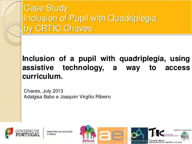 Case Study Inclusion of Pupil with Quadriplegia by CRTIC Chaves Inclusion of a pupil with quadriplegia, using assistive te...