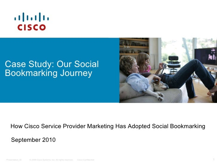 Case Study: Our Social Bookmarking Journey How Cisco Service Provider Marketing Has Adopted Social Bookmarking September 2...