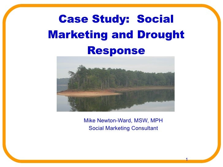 Case Study:  Social Marketing and Drought Response Mike Newton-Ward, MSW, MPH Social Marketing Consultant