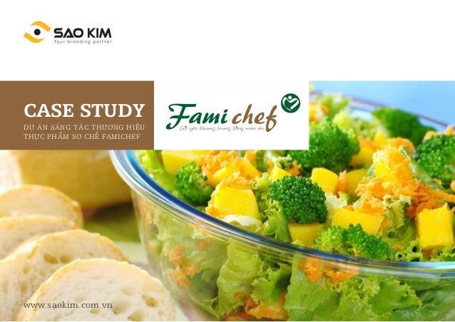 CASE STUDYDỰ ÁN SÁNG TÁC THƯƠNG HIỆUTHỰC PHẨM SƠ CHẾ FAMICHEFwww.saokim.com.vn