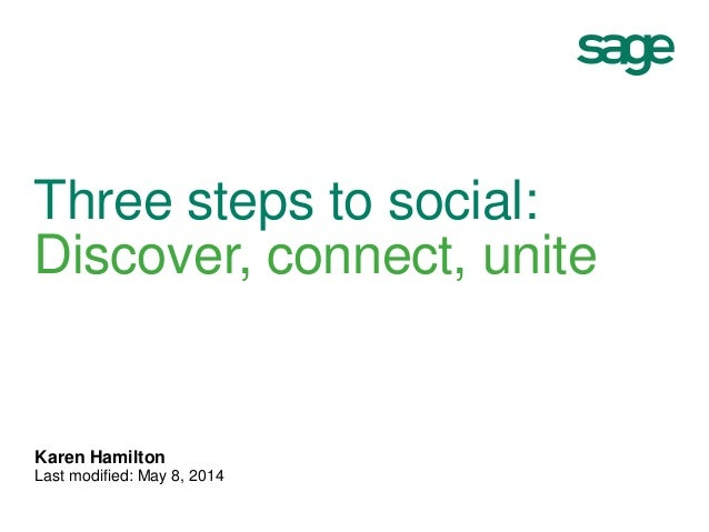 Three steps to social: Discover, connect, unite Karen Hamilton Last modified: May 8, 2014
