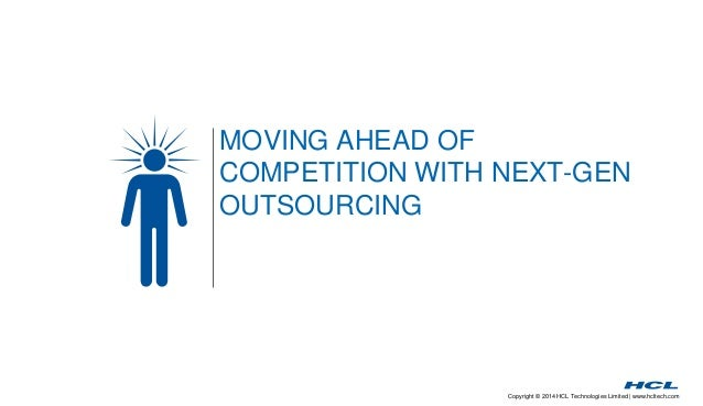 MOVING AHEAD OF  COMPETITION WITH NEXT-GEN  OUTSOURCING  Copyright © 2014 HCL Technologies Limited | www.hcltech.com