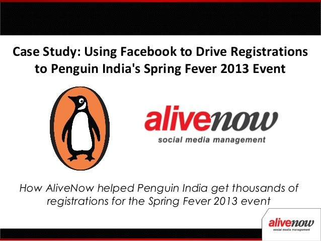 Case Study: Using Facebook to Drive Registrationsto Penguin Indias Spring Fever 2013 EventHow AliveNow helped Penguin Indi...