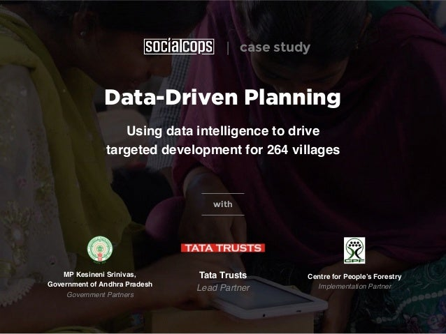 Data-Driven Planning Using data intelligence to drive targeted development for 264 villages with Tata Trusts Lead Partner...