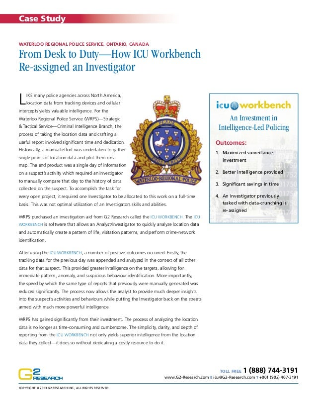 Case Study Waterloo Regional Police Service, Ontario, Canada  From Desk to Duty—How ICU Workbench Re-assigned an Investiga...