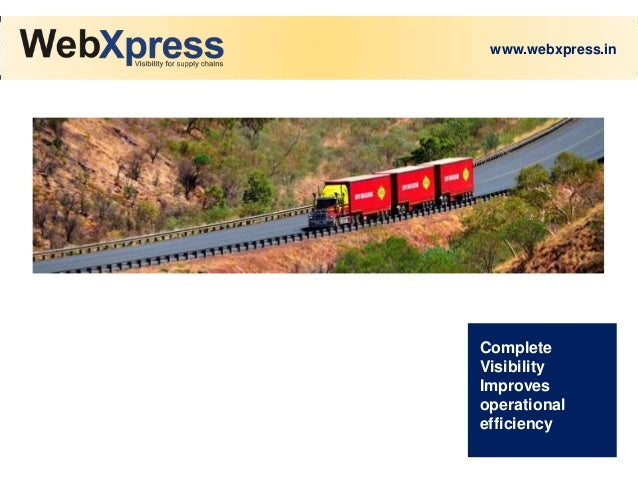 www.webxpress.in Complete Visibility Improves operational efficiency