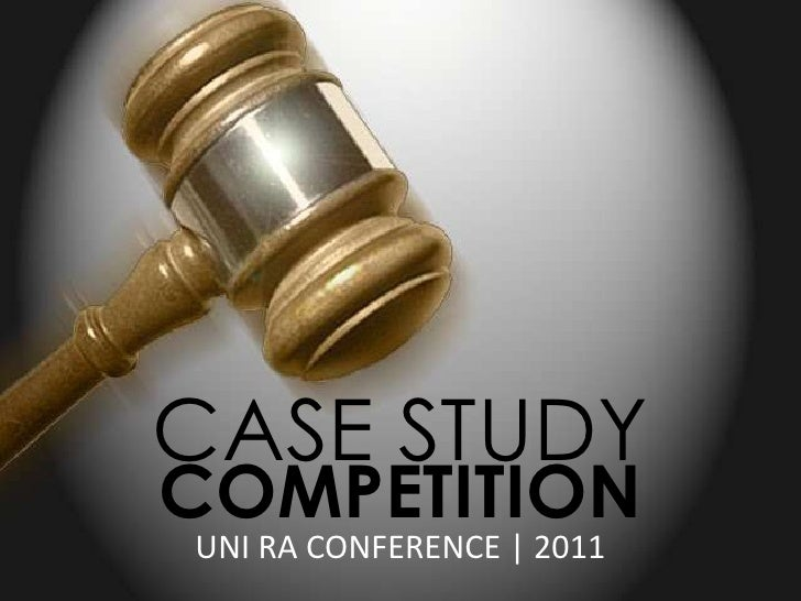 CASE STUDY<br />COMPETITION<br />UNI RA CONFERENCE   2011<br />