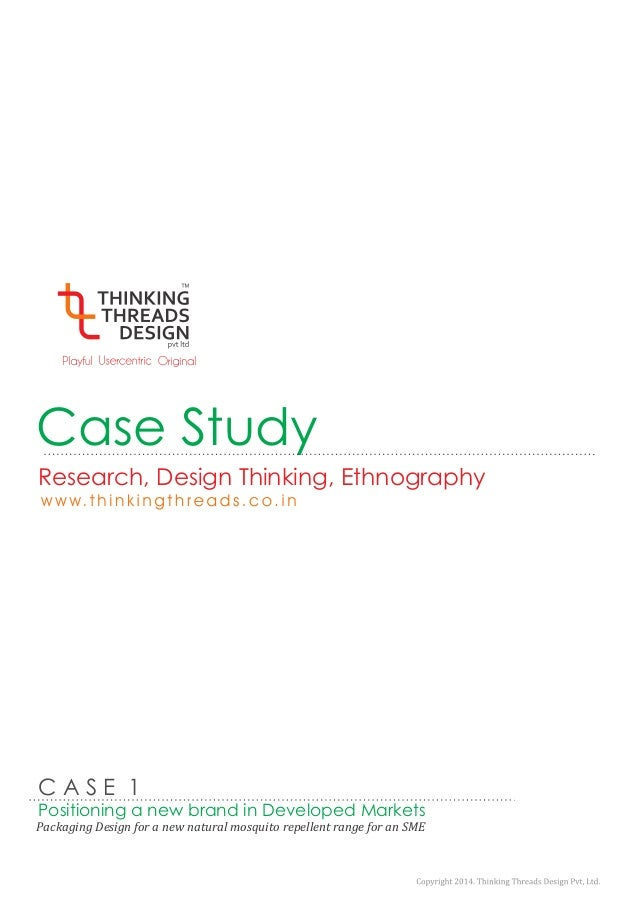 Case Study  Research, Design Thinking, Ethnography  C A S E 1  Positioning a new brand in Developed Markets  Packaging Des...