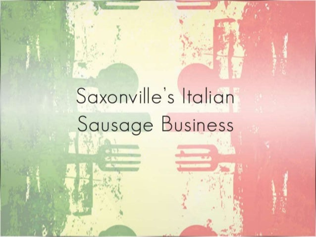 saxonville sausage case Saxonville case studyin 2006, the saxonville sausage company found itself in a difficult situation one year earlier, this family business had ge.