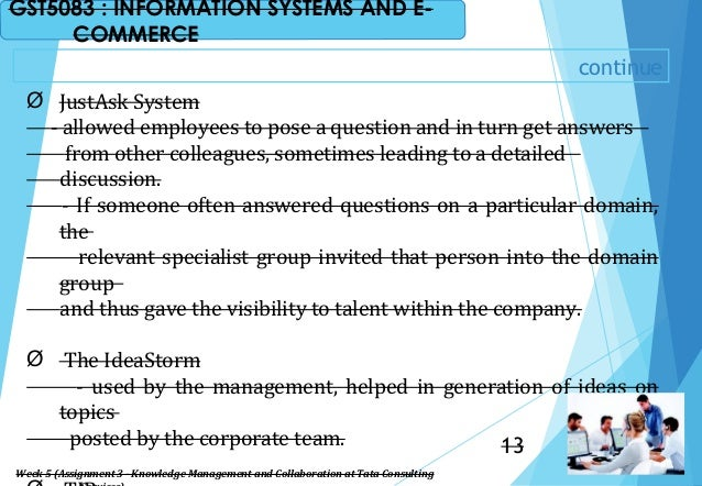 continue Ø JustAsk System - allowed employees to pose a question and in turn get answers from other colleagues, sometimes ...