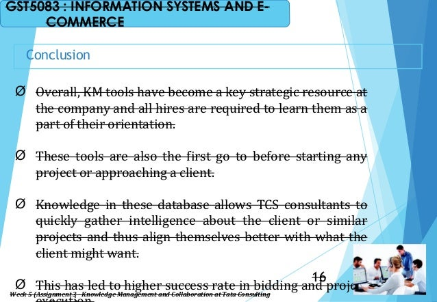 Conclusion Ø Overall, KM tools have become a key strategic resource at the company and all hires are required to learn the...
