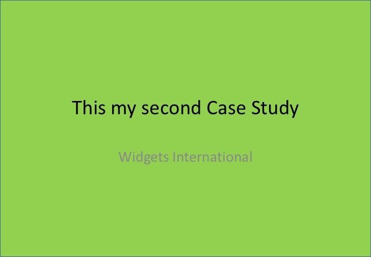 This my second Case Study<br />Widgets International<br />