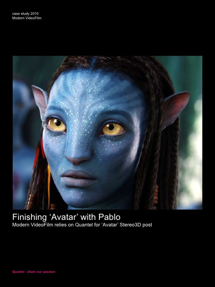 case study 2010Modern VideoFilmFinishing 'Avatar' with PabloModern VideoFilm relies on Quantel for 'Avatar' Stereo3D postQ...