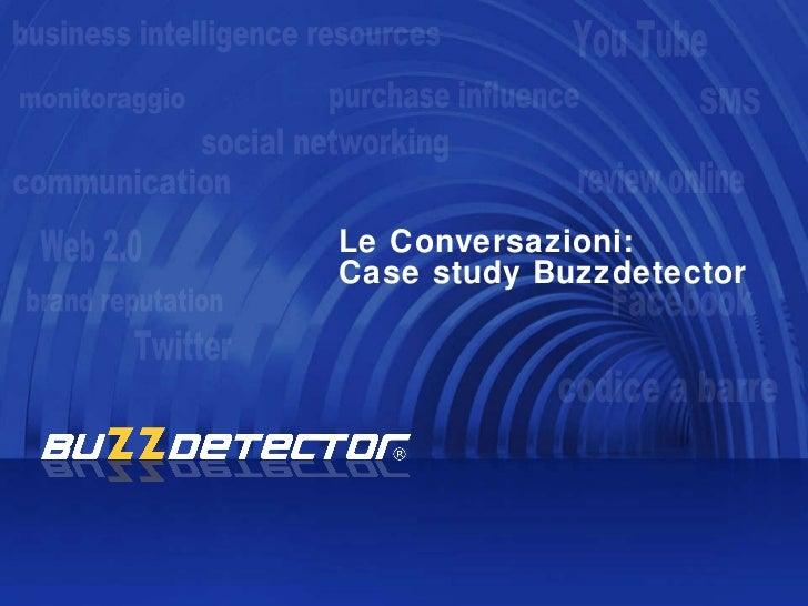 Le Conversazioni:  Case study Buzzdetector   monitoraggio business intelligence resources communication SMS Twitter Facebo...