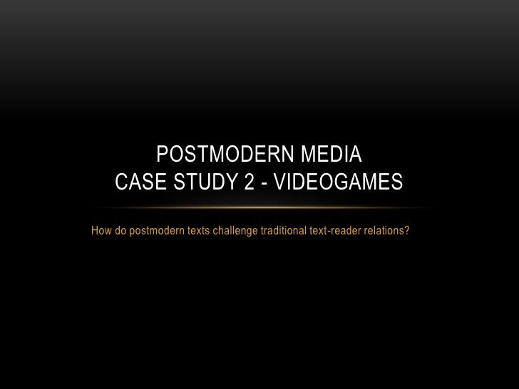 How do postmodern texts challenge traditional text-reader relations?<br />Postmodern Mediacase study 2 - videogames<br />