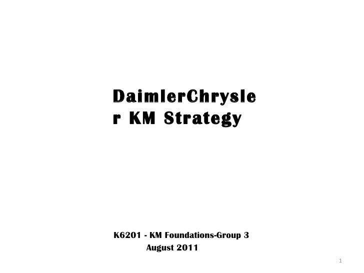 DaimlerChrysler KM Strategy K6201 - KM Foundations-Group 3 August 2011