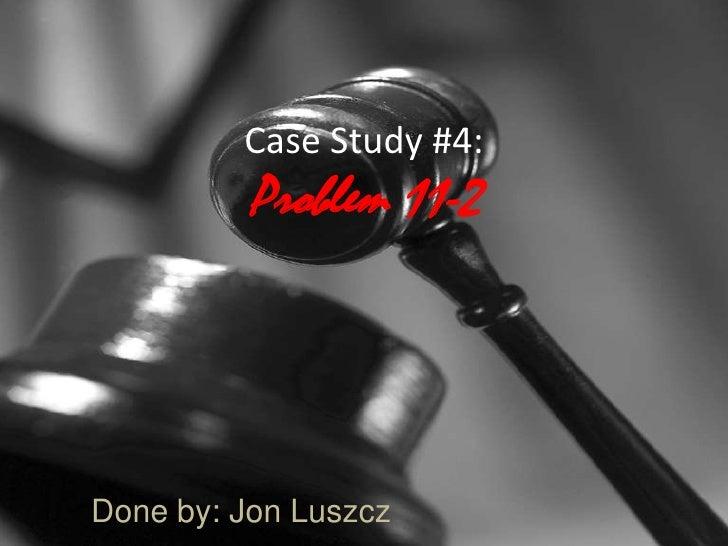 Case Study #4:Problem 11-2<br />Done by: Jon Luszcz<br />