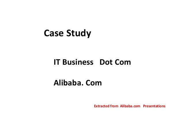 Case Study  IT Business Dot Com  Alibaba. Com  Extracted from Alibaba.com Presentations
