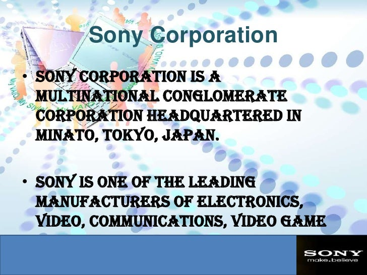 sony corporation case study Sony corporation, a leading japanese manufacturer of electronics, game, and in that case, sony would either default or borrow more debt to cover the current.