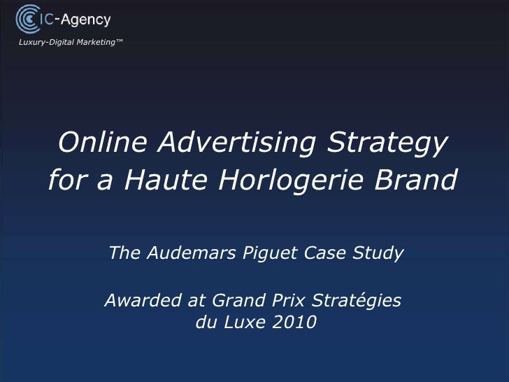Online Advertising Strategy for a Haute Horlogerie Brand The Audemars Piguet Case Study Awarded at Grand Prix Stratégies  ...