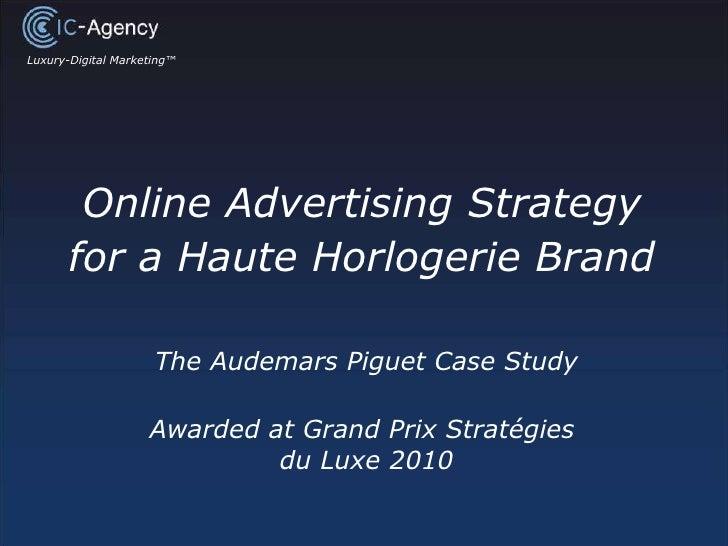 Online Advertising Strategy for a Haute Horlogerie Brand The Audemars Piguet Case Study Awarded at Grand Prix Stratégies  ...