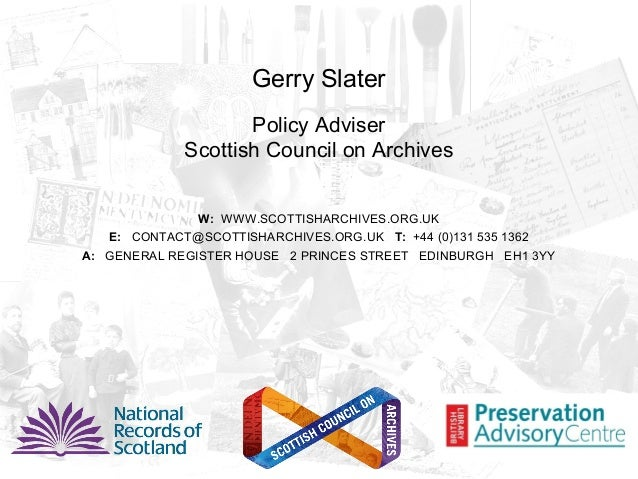 Gerry Slater                   Policy Adviser            Scottish Council on Archives               W: WWW.SCOTTISHARCHIVE...