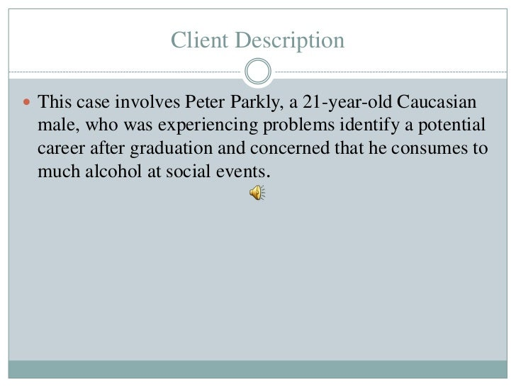 Client Description This case involves Peter Parkly, a 21-year-old Caucasian male, who was experiencing problems identify ...