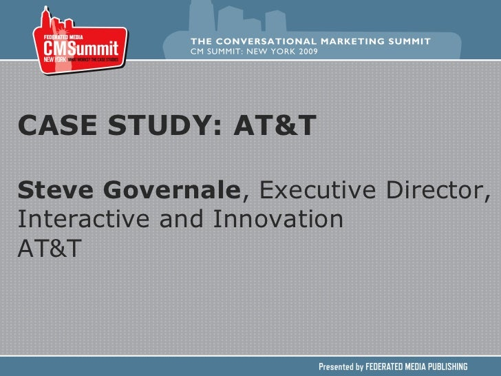 CASE STUDY: AT&T Steve Governale , Executive Director, Interactive and Innovation AT&T