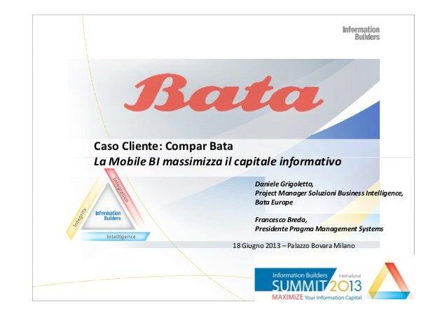 Caso Cliente: Compar Bata La Mobile BI massimizza il capitale informativoLa Mobile BI massimizza il capitale informativo 1...