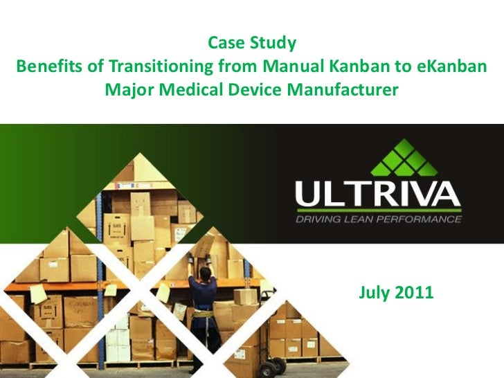 Case StudyBenefits of Transitioning from Manual Kanban to eKanban           Major Medical Device Manufacturer             ...