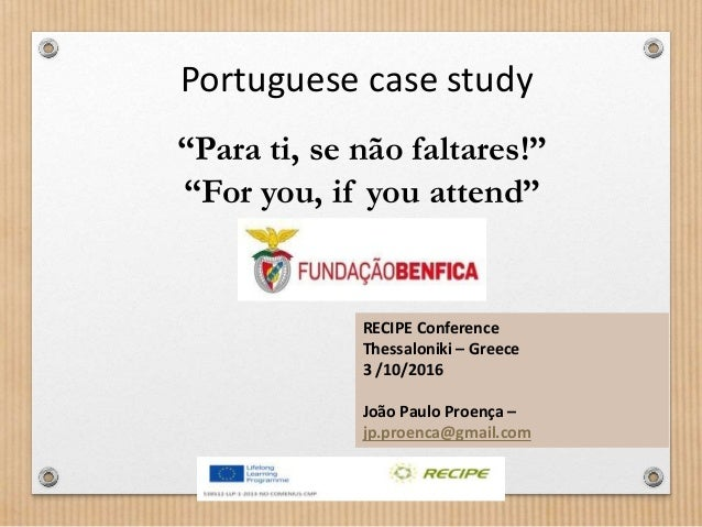 """Para ti, se não faltares!"" ""For you, if you attend"" Portuguese case study RECIPE Conference Thessaloniki – Greece 3 /10/2..."