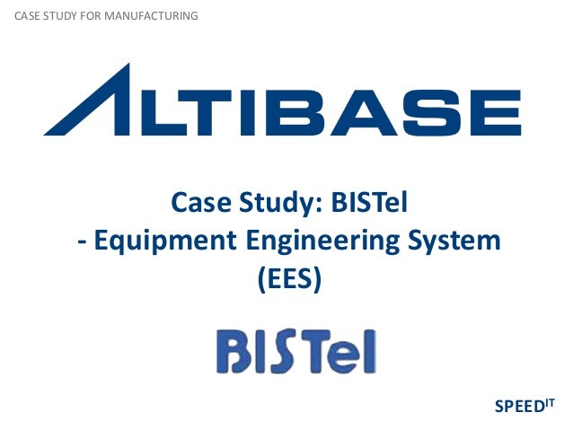 Case Study: BISTel - Equipment Engineering System (EES) CASE STUDY FOR MANUFACTURING SPEEDIT