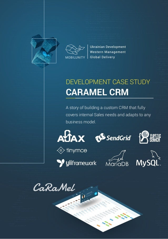 DEVELOPMENT CASE STUDY CARAMEL CRM A story of building a custom CRM that fully covers internal Sales needs and adapts to a...
