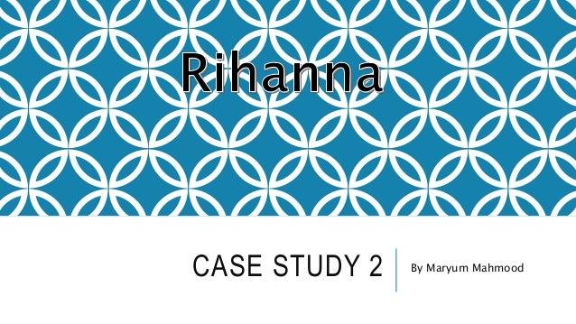 CASE STUDY 2 By Maryum Mahmood