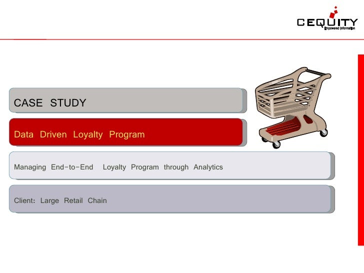 CASE STUDY Data Driven Loyalty Program  Managing End-to-End Loyalty Program through Analytics   Client: Large Retail Chain