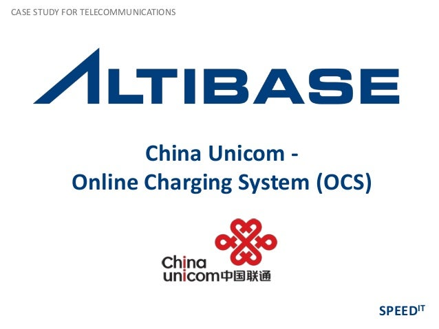 China Unicom - Online Charging System (OCS) CASE STUDY FOR TELECOMMUNICATIONS SPEEDIT