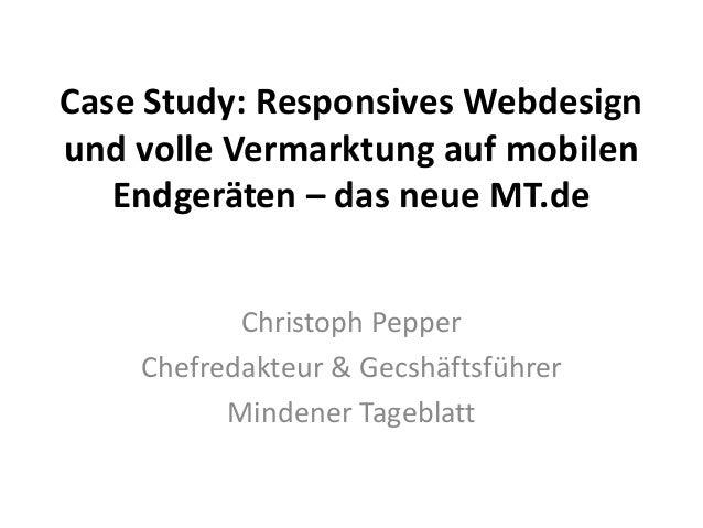 Case Study: Responsives Webdesign  und volle Vermarktung auf mobilen  Endgeräten – das neue MT.de  Christoph Pepper  Chefr...