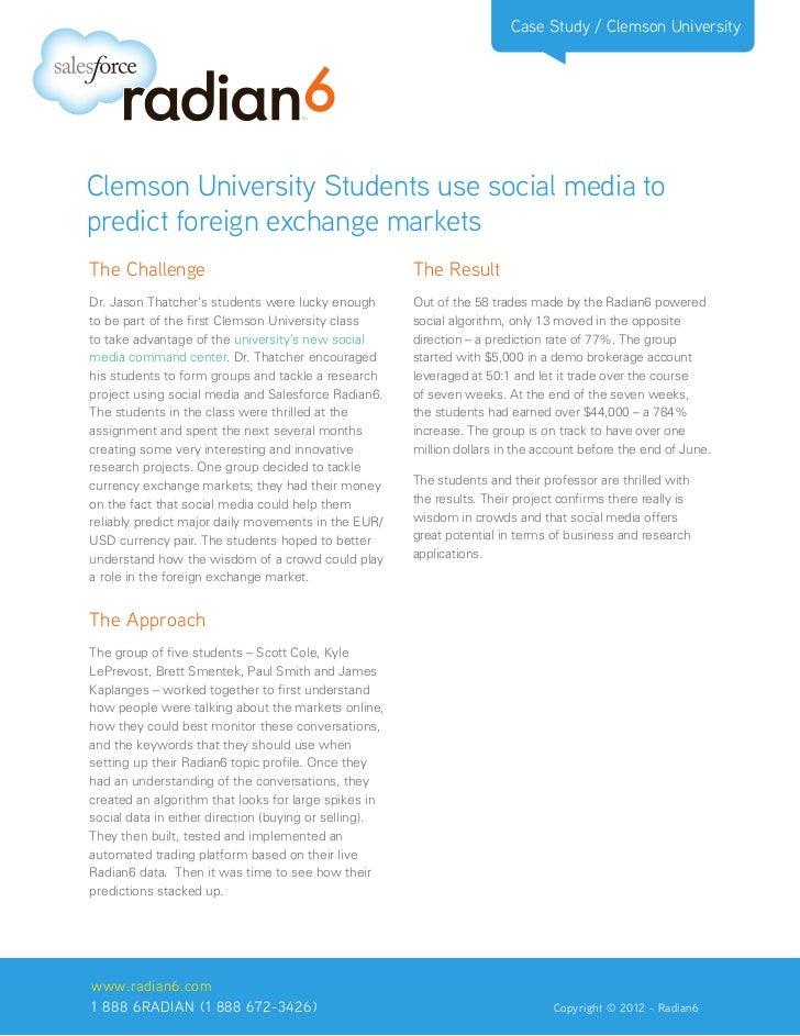 Case Study / Clemson UniversityClemson University Students use social media topredict foreign exchange marketsThe Challeng...