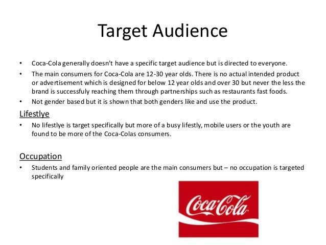 coca cola target markets The key markets for coca cola are china, brazil, japan, and mexico latin american growth for coca cola is expected to exceed 17% from 2013-2018 although sales volume is down in the us, all sales are expected to exceed $70 billion annually through 2018.