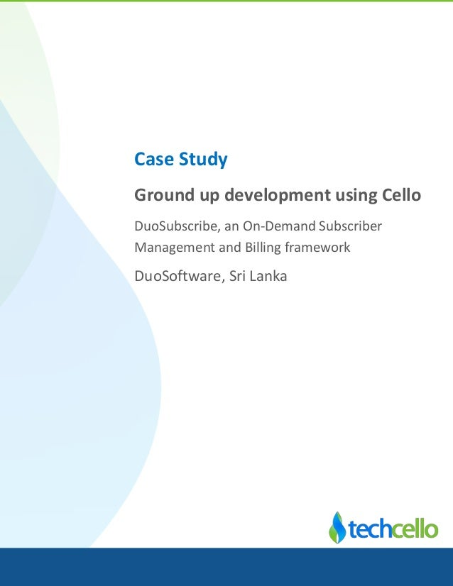 Case Study Ground up development using Cello DuoSubscribe, an On-Demand Subscriber Management and Billing framework DuoSof...