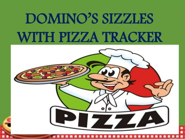 dominos sizzles with pizza tracker case study answers