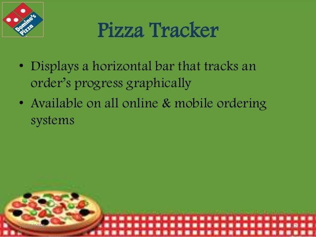 Pizza Tracker • Displays a horizontal bar that tracks an order's progress graphically • Available on all online & mobile o...