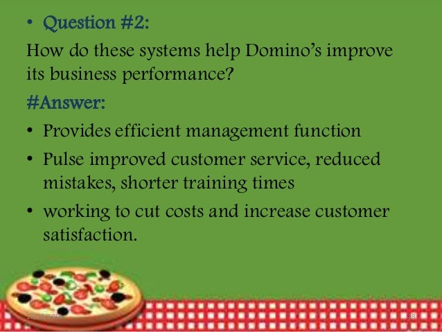 how do these systems help domino s improve its business performance Domino's sizzling with pizza  how do these systems help dominos improve its business performance ans: pulse in an important asset in maintaining consistent and .
