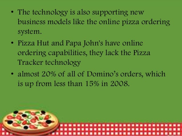 • The technology is also supporting new business models like the online pizza ordering system. • Pizza Hut and Papa John's...