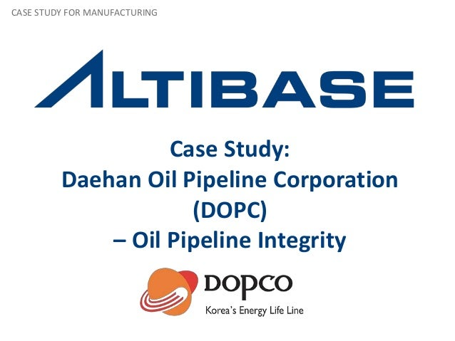 Case Study:Daehan Oil Pipeline Corporation(DOPC)– Oil Pipeline IntegrityCASE STUDY FOR MANUFACTURING