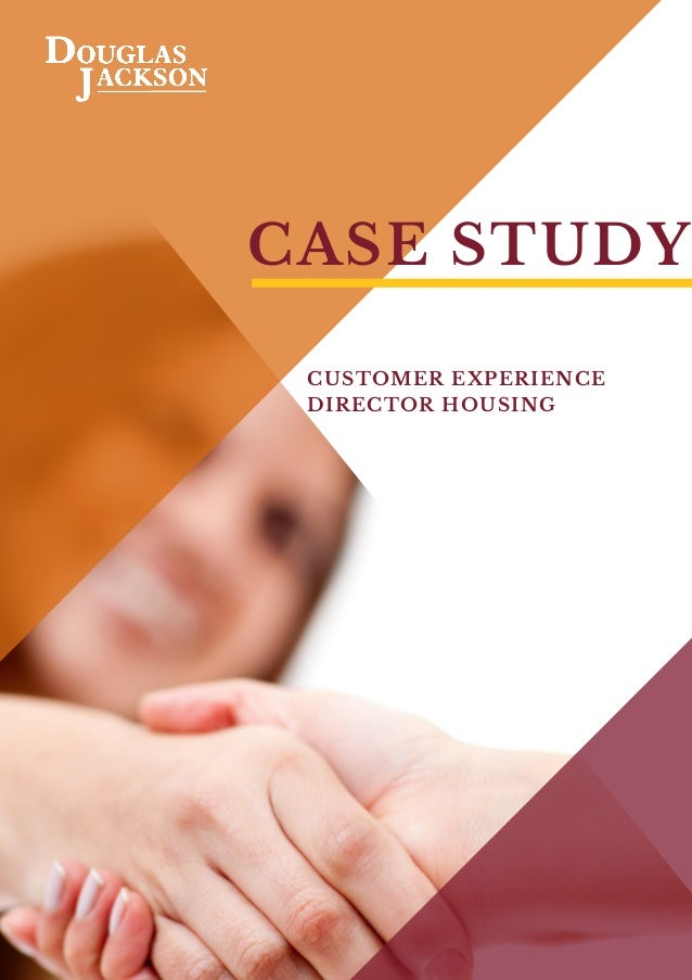 CASE STUDY CUSTOMER EXPERIENCE DIRECTOR HOUSING
